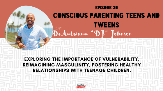 Conscious Parenting Tweens and Teens (pt.1)