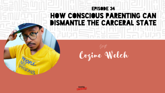 How Conscious Parenting Can Dismantle the Carceral State with Cozine Welch